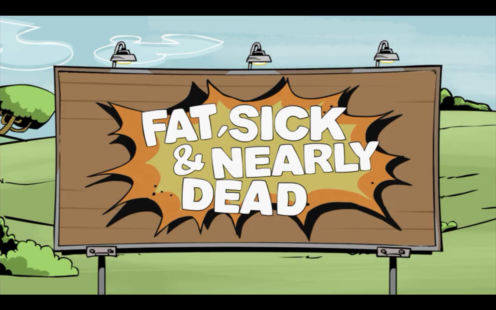 Fat, Sick & Nearly Dead